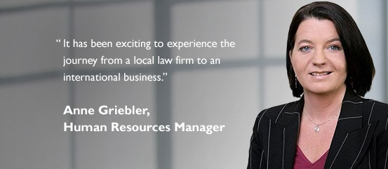 """It has been exciting to experience the journey from a local law firm to an international business."" - Anne Griebler, Human Resources Manager"