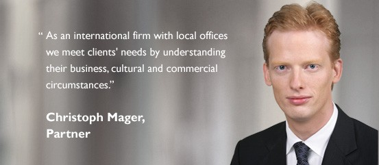 """As an international firm with local offices we meet clients' needs by understanding their business, cultural and commercial circumstances."" - Christoph Mager, Partner"